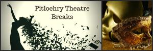 Pitlochry Theatre Breaks